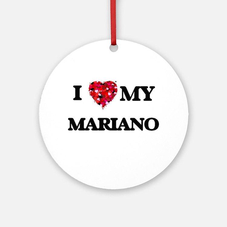 I love my Mariano Ornament (Round)