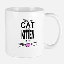 You've Cat to be Kitten Mugs