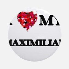 I love my Maximilian Ornament (Round)