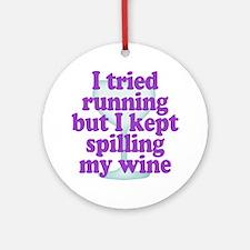 Tried Running Spilled Wine Round Ornament