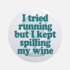 Tried Running Spilled Wine Round Ornament