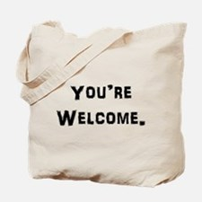 You're Welcome. Tote Bag