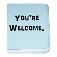 You're Welcome. baby blanket