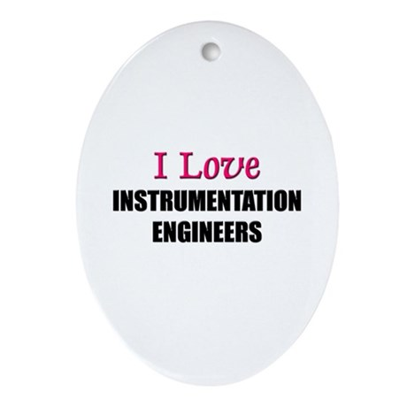I Love INSTRUMENTATION ENGINEERS Oval Ornament
