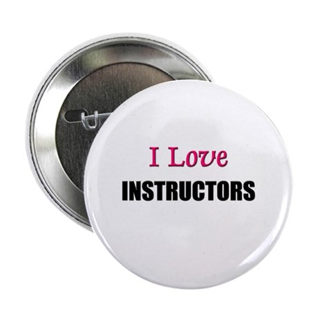 "I Love INSTRUCTORS 2.25"" Button (10 pack)"