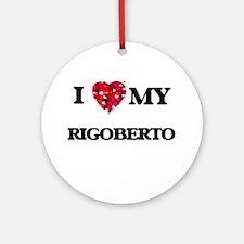 I love my Rigoberto Ornament (Round)