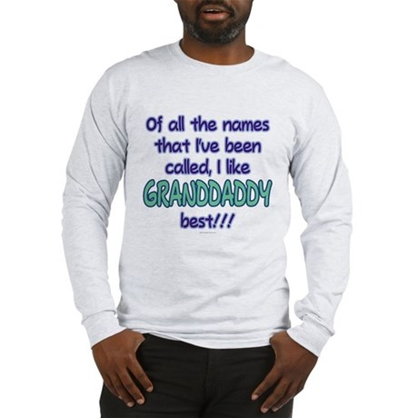 I LIKE BEING CALLED GRANDDADDY! Long Sleeve T-Shir
