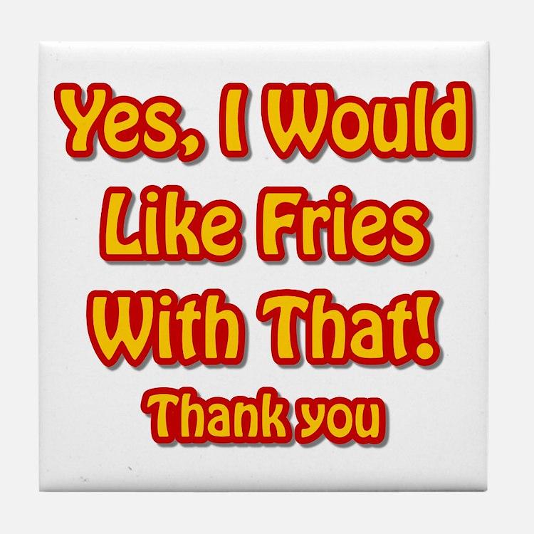 Fries Affirmative Tile Coaster
