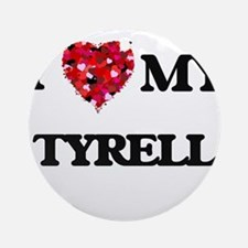 I love my Tyrell Ornament (Round)