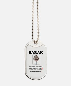 BARAK - SOMEBODY OR OTHER! Dog Tags