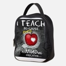 I Teach Be-Cause Neoprene Lunch Bag