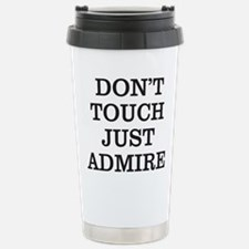 DON'T TOUCH JUST ADMIRE Travel Mug