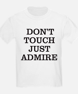 DON'T TOUCH JUST ADMIRE T-Shirt