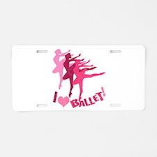 I Love Ballet Aluminum License Plate
