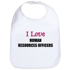 I Love HUMAN RESOURCES OFFICERS Bib