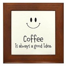 Coffee is always a good idea Framed Tile