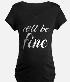 It'll Be Fine T-Shirt