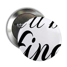 "It'll Be Fine 2.25"" Button"