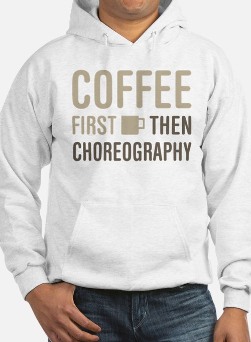 Coffee Then Choreography Hoodie