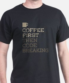 Coffee Then Code Breaking T-Shirt