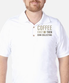 Coffee Then Coin Collecting T-Shirt