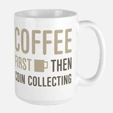 Coffee Then Coin Collecting Mugs