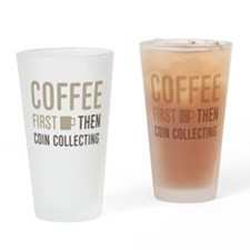 Coffee Then Coin Collecting Drinking Glass