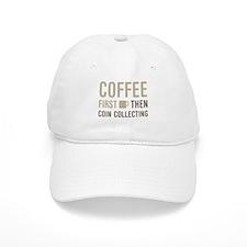 Coffee Then Coin Collecting Baseball Cap