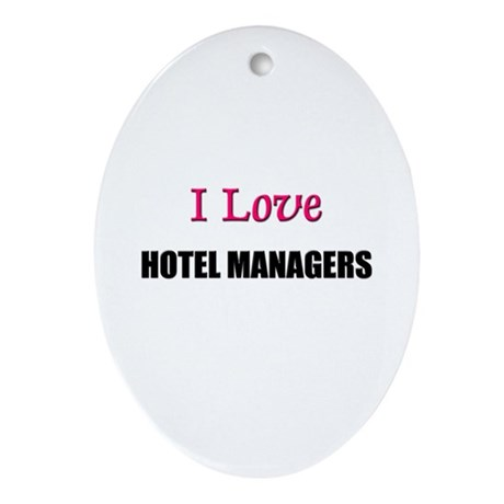 I Love HOTEL MANAGERS Oval Ornament