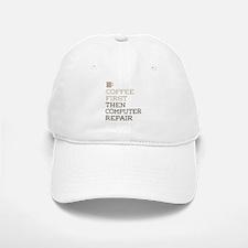 Coffee Then Computer Repair Baseball Baseball Cap