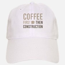Coffee Then Construction Baseball Baseball Cap