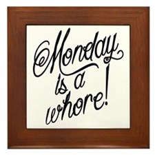 Monday is a Whore Framed Tile
