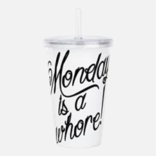 Monday is a Whore Acrylic Double-wall Tumbler