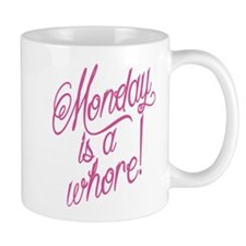 Monday is a Whore Mugs