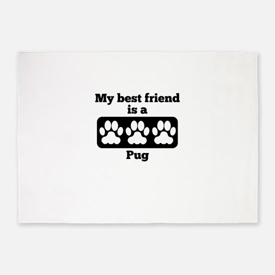 My Best Friend Is A Pug 5'x7'Area Rug