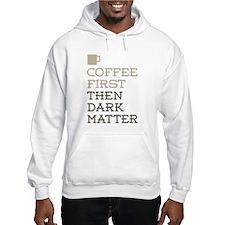 Coffee Then Dark Matter Hoodie