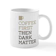 Coffee Then Dark Matter Mugs