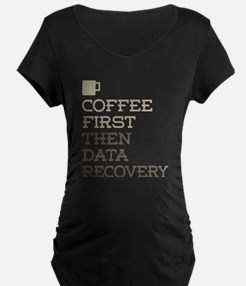 Coffee Then Data Recovery Maternity T-Shirt