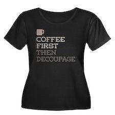Coffee Then Decoupage Plus Size T-Shirt