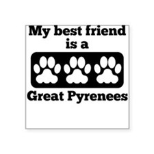 My Best Friend Is A Great Pyrenees Sticker