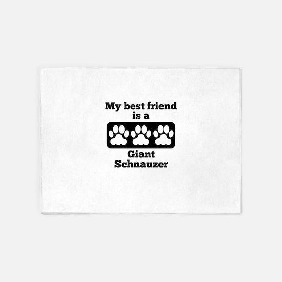 My Best Friend Is A Giant Schnauzer 5'x7'Area Rug