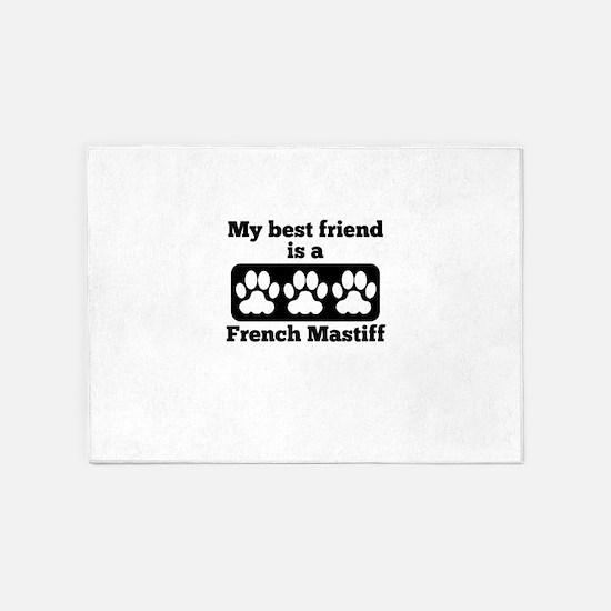 My Best Friend Is A French Mastiff 5'x7'Area Rug
