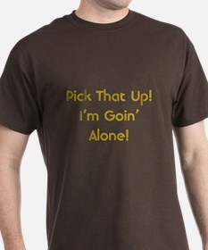 Pick Up Going Alone T-Shirt