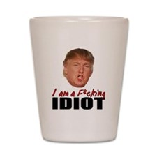 Trump is an IDIOT Shot Glass