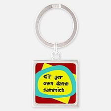GIT YER OWN DAMN SAMMICH Keychains