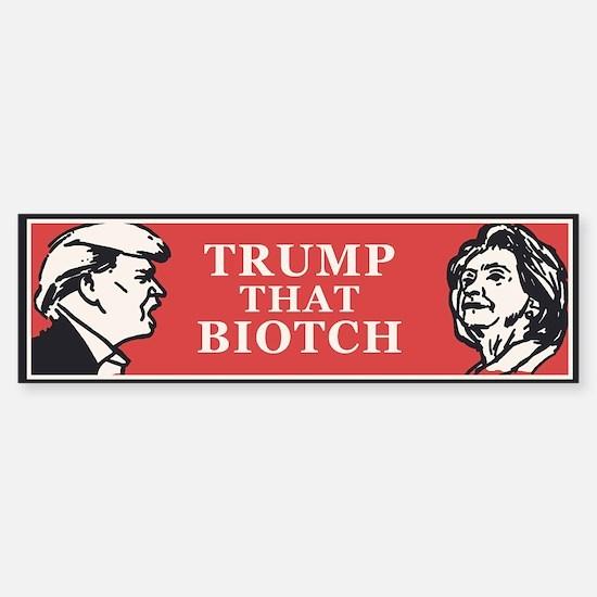 Trump That Biotch Bumper Bumper Bumper Sticker