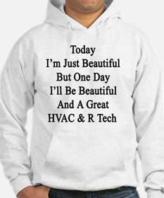 Today I'm Just Beautiful But One Hoodie
