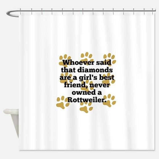 Rottweilers Are A Girls Best Friend Shower Curtain