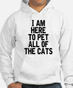 Here To Pet All Of The Cats Hoodie