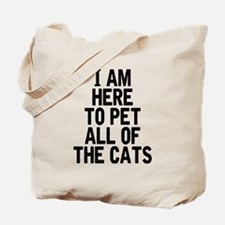 Here To Pet All Of The Cats Tote Bag